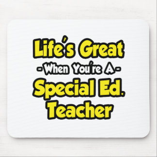 Life's Great When You're a Special Ed. Teacher Mousepads