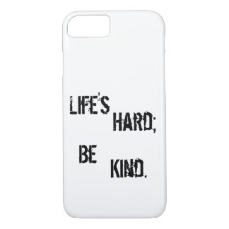 Life's Hard; Be Kind. iPhone 7 Case
