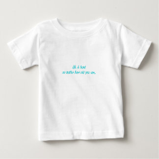 lifes hard no matter what age you are shirts