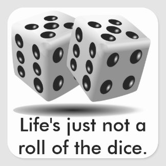Life's Just Not A Roll Of The Dice Square Sticker