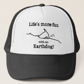 life's more fun with an earthdog! trucker hat