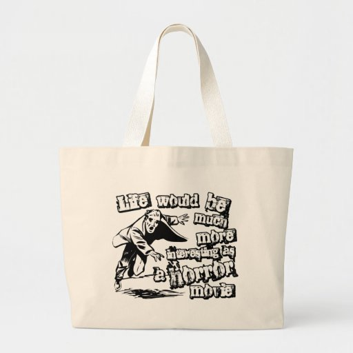 Life's more Interesting as a Horror Movie Tote Bags