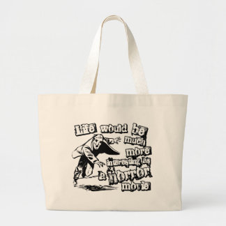 Life's more Interesting as a Horror Movie Large Tote Bag