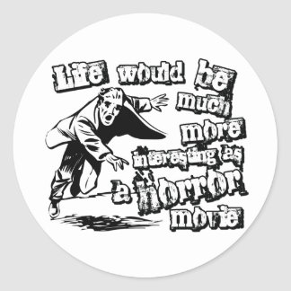 Life's more Interesting as a Horror Movie Round Stickers