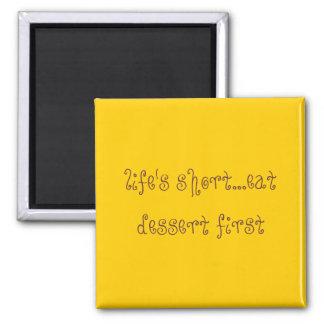 life's short...eat dessert first square magnet