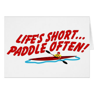 Lifes Short Paddle Often Card