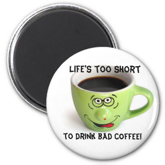 Life's to short magnet