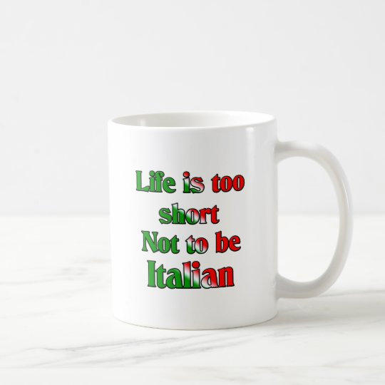 Life's to short not to be Italian Coffee Mug