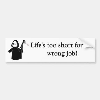 Life's too short for the wrong job-bumper sticker. bumper sticker