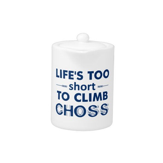 Life's Too Short To Climb Choss