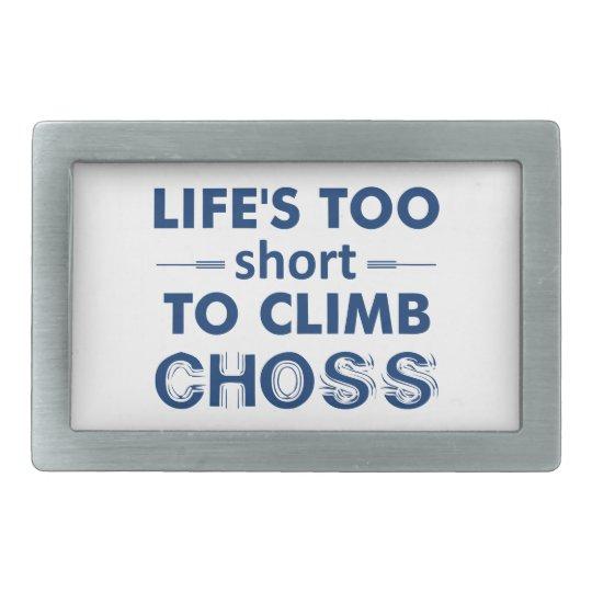 Life's Too Short To Climb Choss Belt Buckle