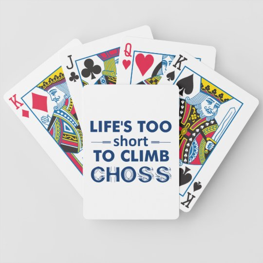 Life's Too Short To Climb Choss Bicycle Playing Cards