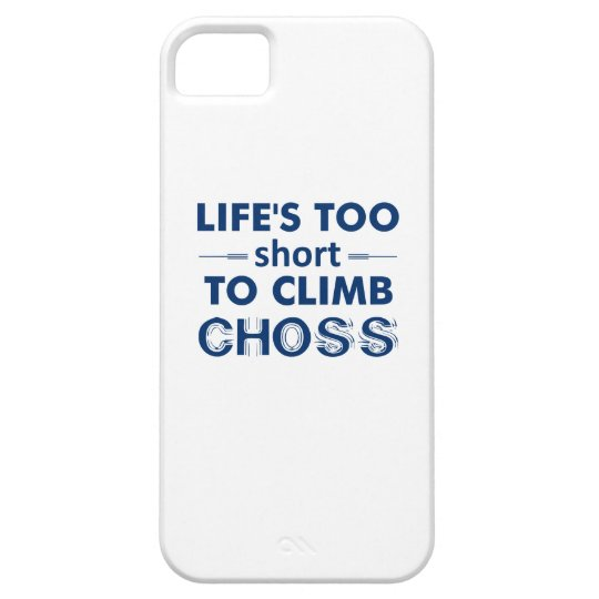 Life's Too Short To Climb Choss iPhone 5 Covers
