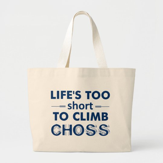Life's Too Short To Climb Choss Large Tote Bag
