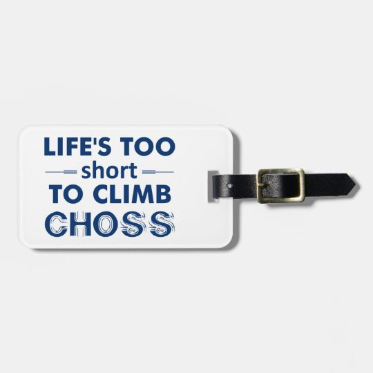 Life's Too Short To Climb Choss Luggage Tag