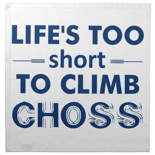 Life's Too Short To Climb Choss Napkin