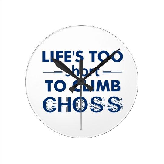 Life's Too Short To Climb Choss Round Clock