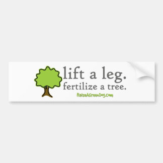 Lift a leg. Fertilize a tree. Bumper sticker
