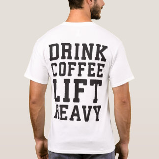 Lift Heavy, Drink Coffee - Funny Gym Motivational T-Shirt