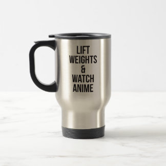 Lift Weights And Watch Anime - Inspirational Gym Travel Mug