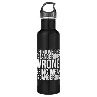 Lifting Weights Is Dangerous vs Being Weak - Gym 710 Ml Water Bottle