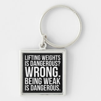 Lifting Weights Is Dangerous vs Being Weak - Gym Keychain