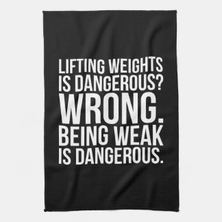 Lifting Weights Is Dangerous vs Being Weak - Gym Kitchen Towel