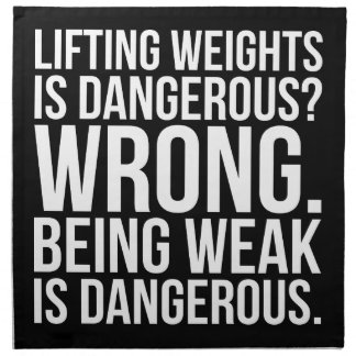 Lifting Weights Is Dangerous vs Being Weak - Gym Napkin