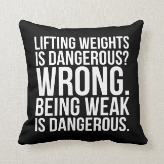 Lifting Weights Is Dangerous vs Being Weak - Gym Throw Pillow