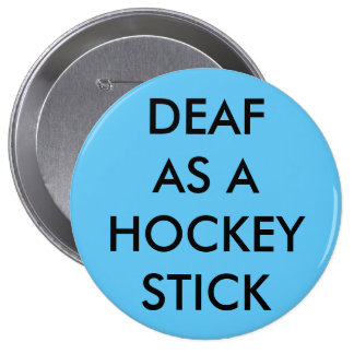 "Light blue button/pin, ""Deaf as a Hockey Stick"" 4 Inch Round Button"