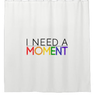 Light I NEED A MOMENT shower curtain