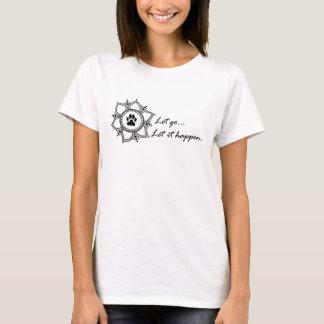 Light Ladies Let Go, Let it Happen... T-Shirt