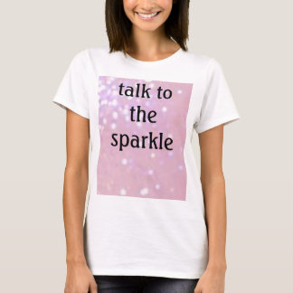 light pink glitter, talk to the sparkle T-Shirt