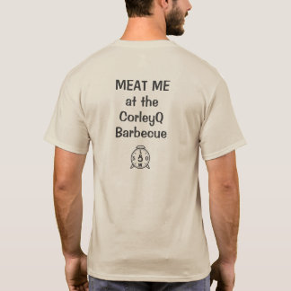 """Light T - """"MEAT ME at the CorleyQ Barbecue"""" T-Shirt"""