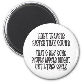 LIGHT TRAVELS FASTER THAN SOUND MAGNET