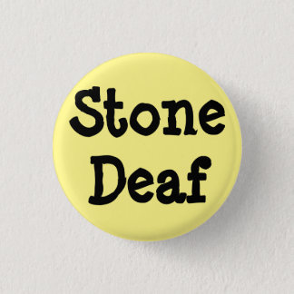 "Light yellow pin, ""Stone Deaf"" 1 Inch Round Button"