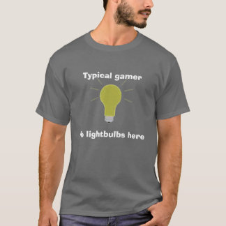 lightbulb, Typical gamer, No lightbulbs here T-Shirt