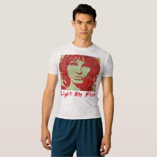 Lihgt my fire t-shirt
