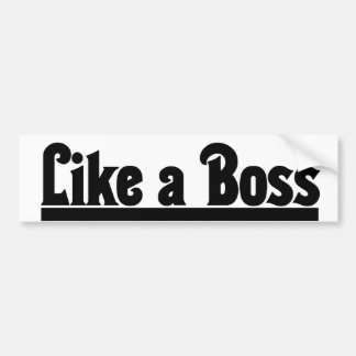 Like a Boss Bumper Sticker