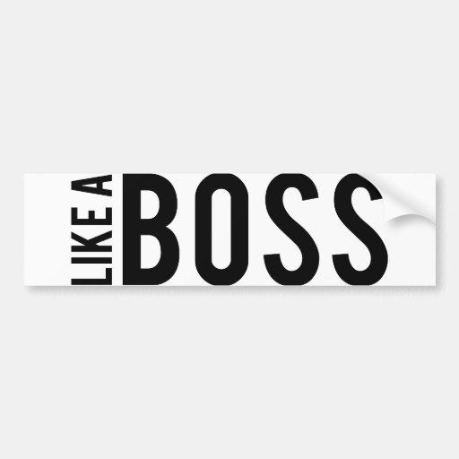 LIKE a BOSS Bumper Sticker