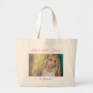 Like a child...Trust in God Large Tote Bag