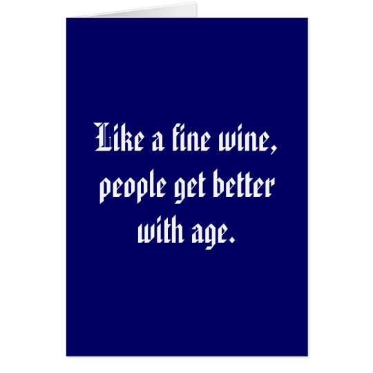 Like A Fine Wine, People Get Better With Age. Greeting