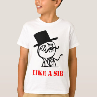 Like a sir - meme T-Shirt