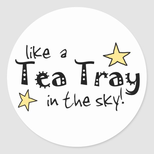 Like a Tea Tray in the Sky! Classic Round Sticker
