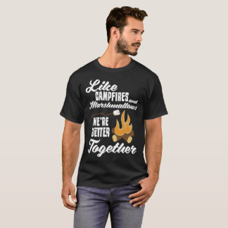 Like Campfires & Marshmallows Better Together T-Shirt