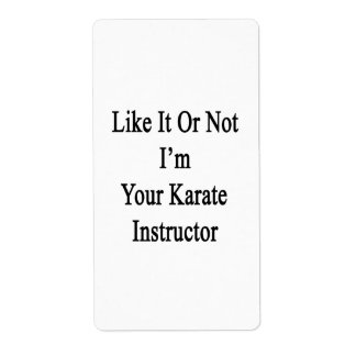 Like It Or Not I'm Your Karate Instructor Shipping Labels