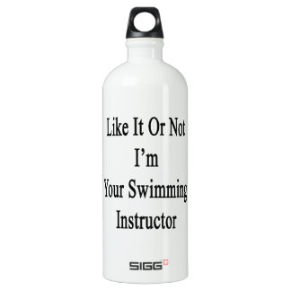 Like It Or Not I'm Your Swimming Instructor