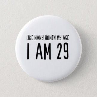 Like Many Women My Age I am 29 2 Inch Round Button