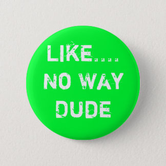 Like.... No Way Dude 2 Inch Round Button