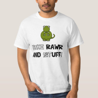 !Like Rawr and Stuff! T-Shirt